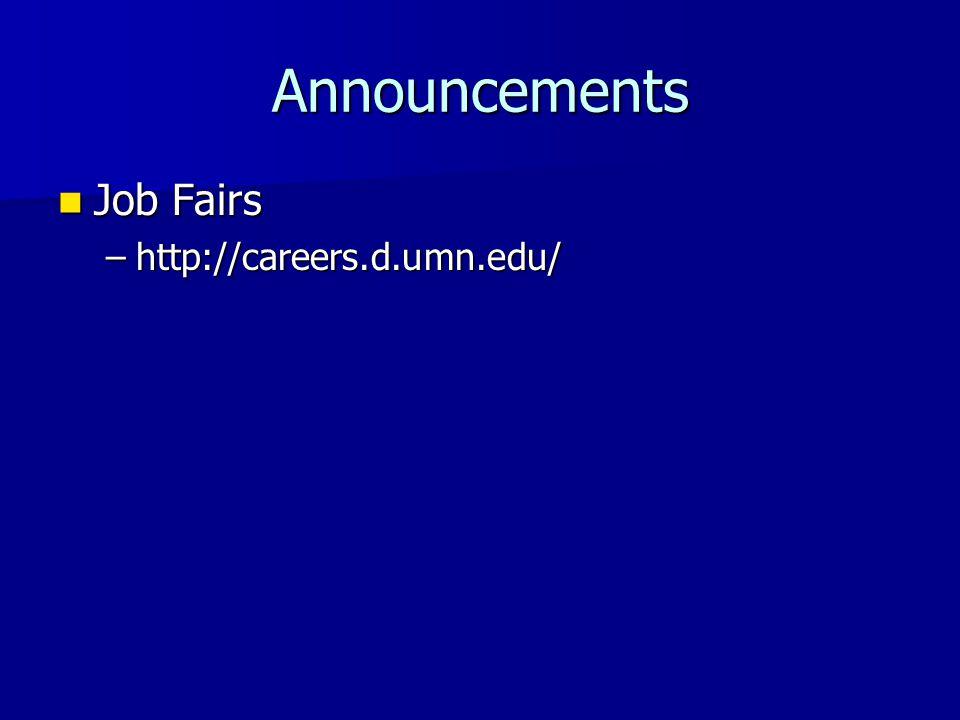 Announcements Job Fairs Job Fairs –http://careers.d.umn.edu/