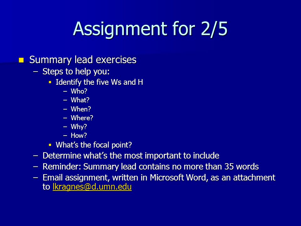 Assignment for 2/5 Summary lead exercises Summary lead exercises –Steps to help you:  Identify the five Ws and H –Who.