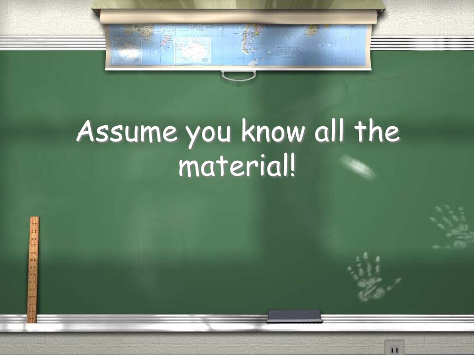 Assume you know all the material!