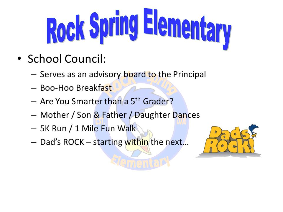 School Council: – Serves as an advisory board to the Principal – Boo-Hoo Breakfast – Are You Smarter than a 5 th Grader.