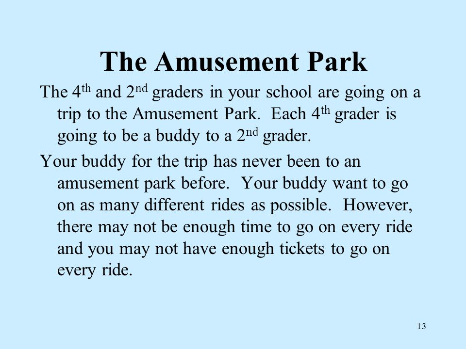 The Amusement Park The 4 th and 2 nd graders in your school are going on a trip to the Amusement Park.