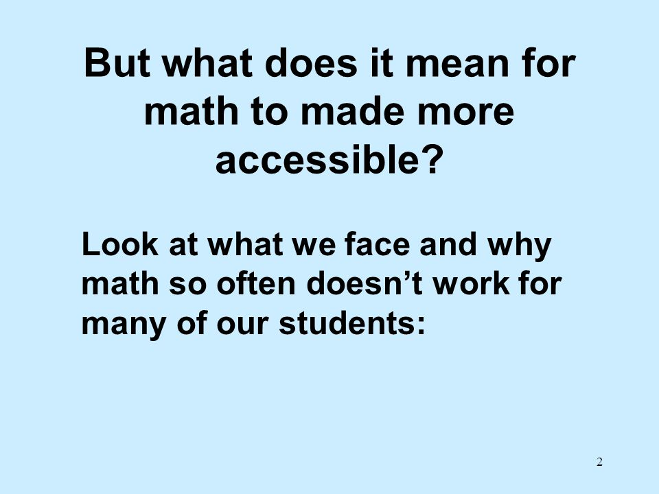 But what does it mean for math to made more accessible.