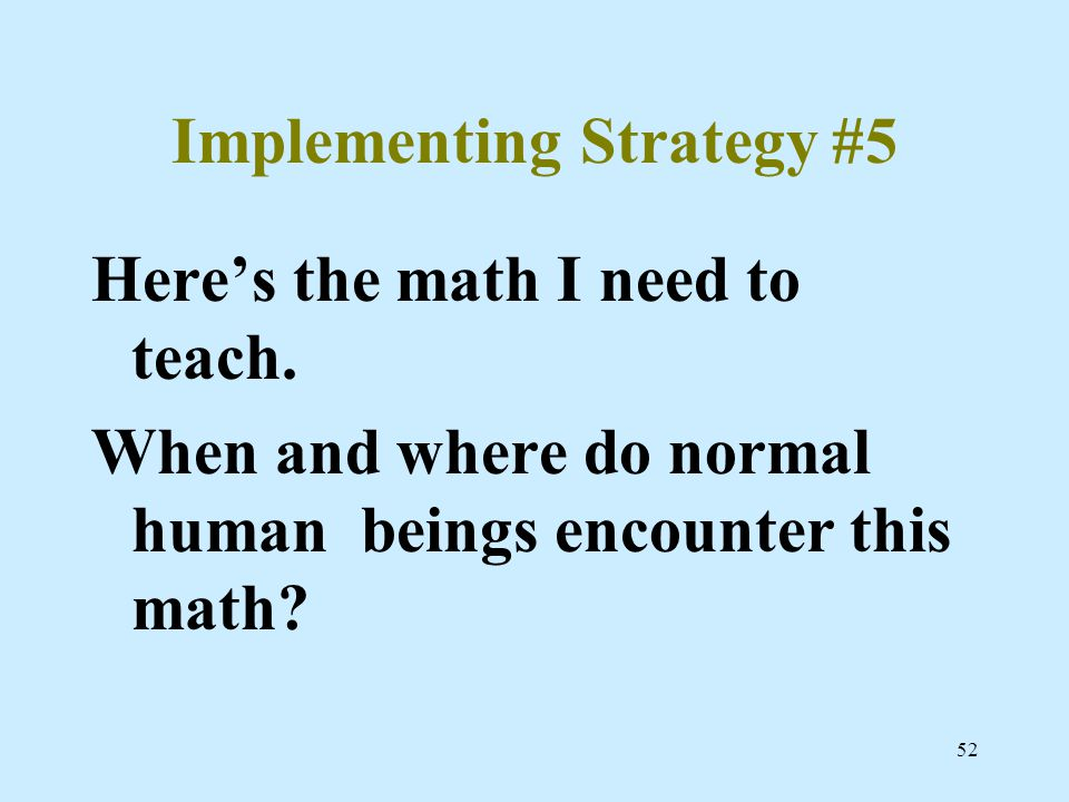 52 Implementing Strategy #5 Here's the math I need to teach.