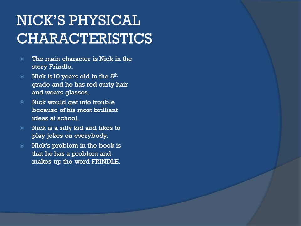 NICK'S PHYSICAL CHARACTERISTICS  The main character is Nick in the story Frindle.