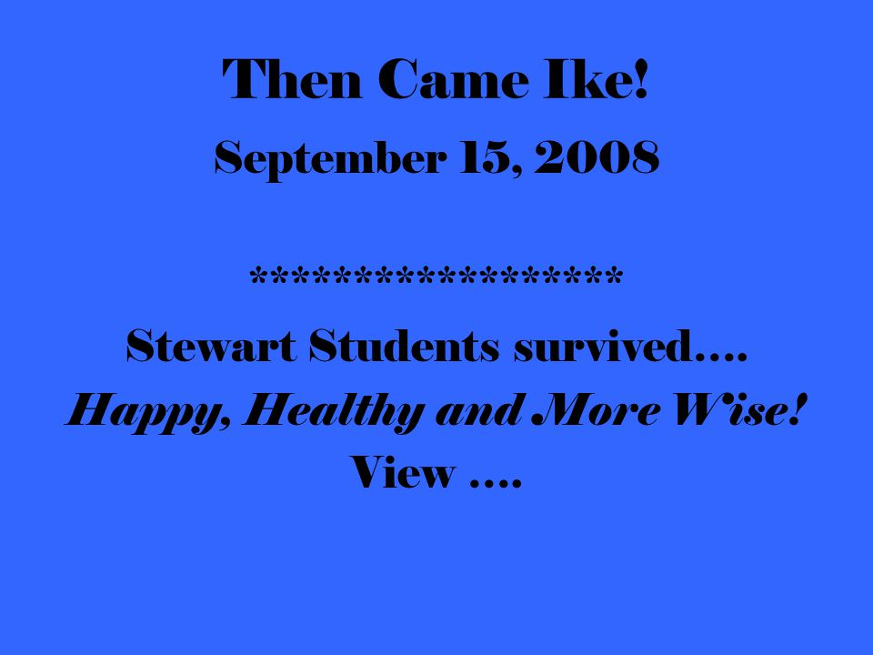 Then Came Ike. September 15, 2008 ****************** Stewart Students survived….