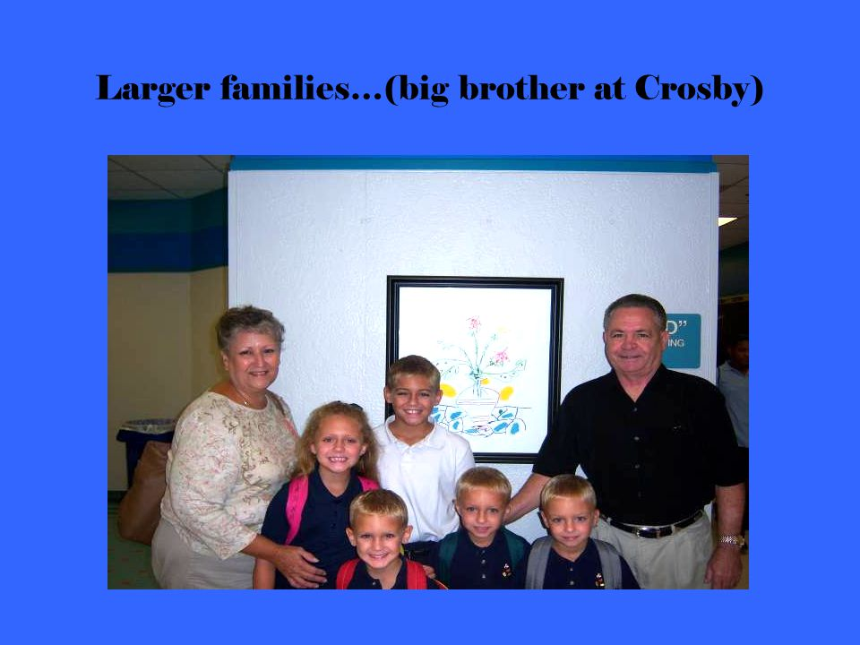 Larger families…(big brother at Crosby)