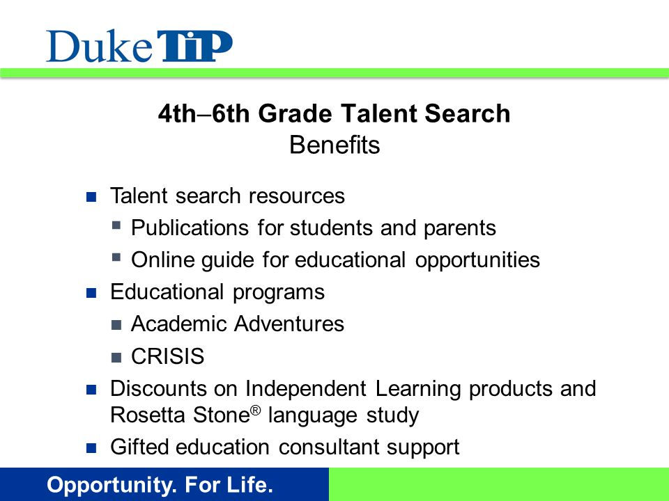 Opportunity. For Life. Talent search resources  Publications for students and parents  Online guide for educational opportunities Educational progra