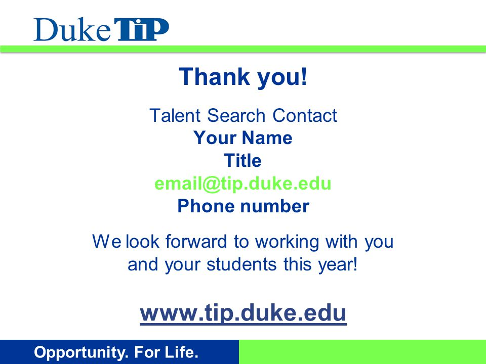 Opportunity. For Life. www.tip.duke.edu Thank you.