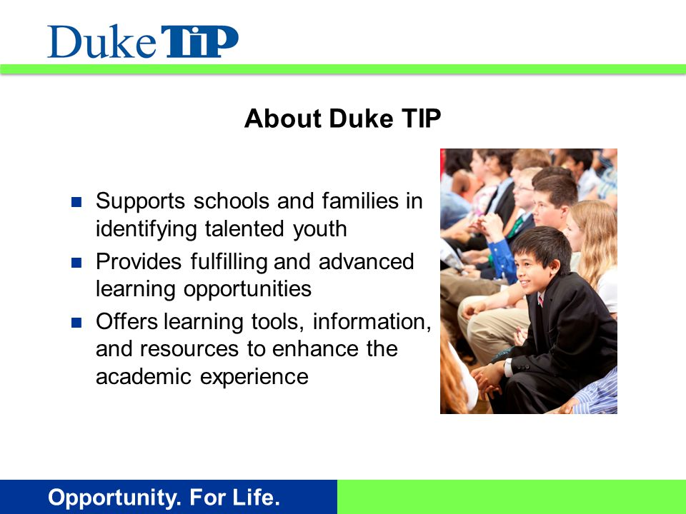 Opportunity.For Life. Maximizing Efforts We help you better serve gifted students.
