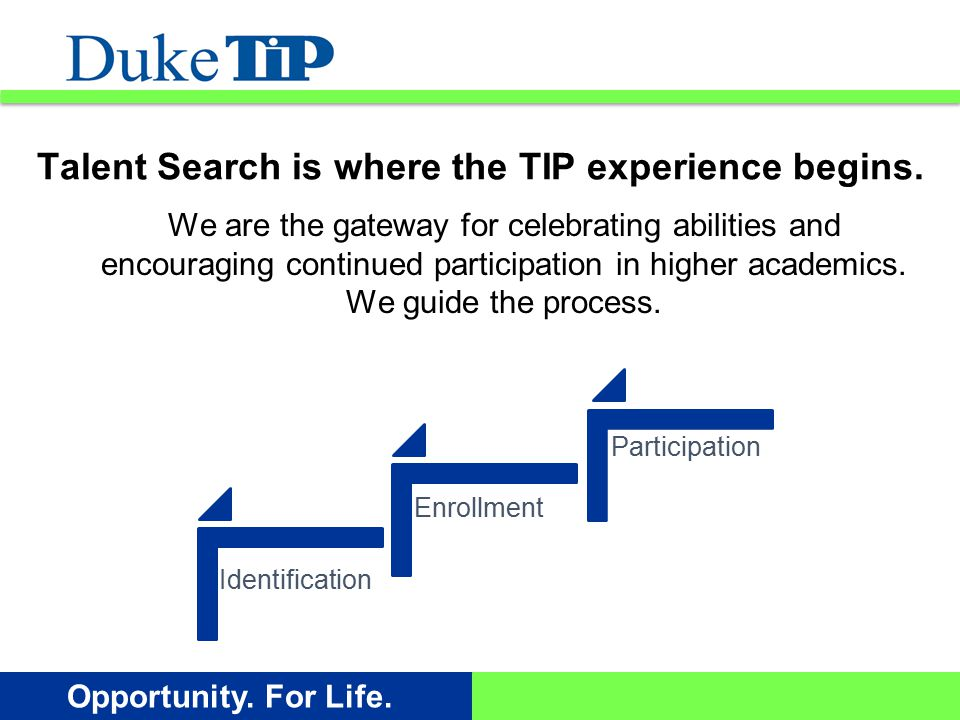 Opportunity. For Life. Talent Search is where the TIP experience begins.