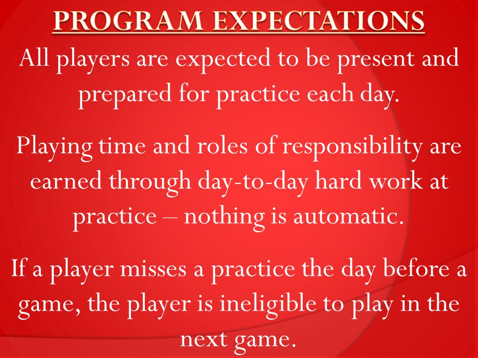 All players are expected to be present and prepared for practice each day.