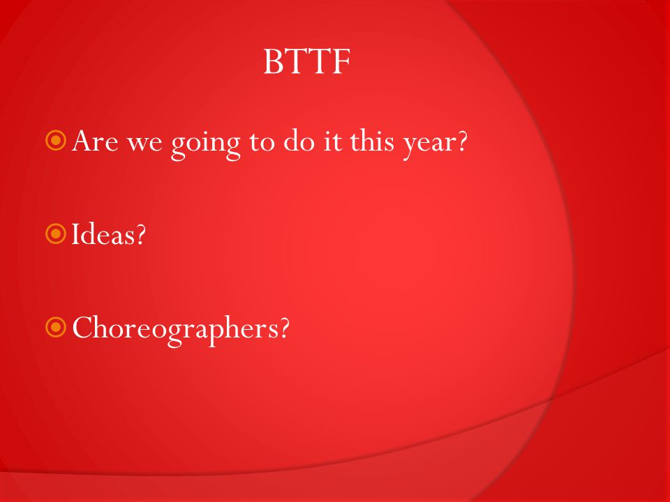 BTTF  Are we going to do it this year  Ideas  Choreographers