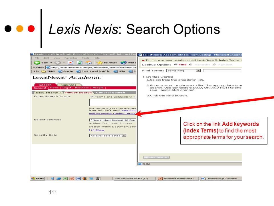 111 Lexis Nexis: Search Options Click on the link Add keywords (Index Terms) to find the most appropriate terms for your search.