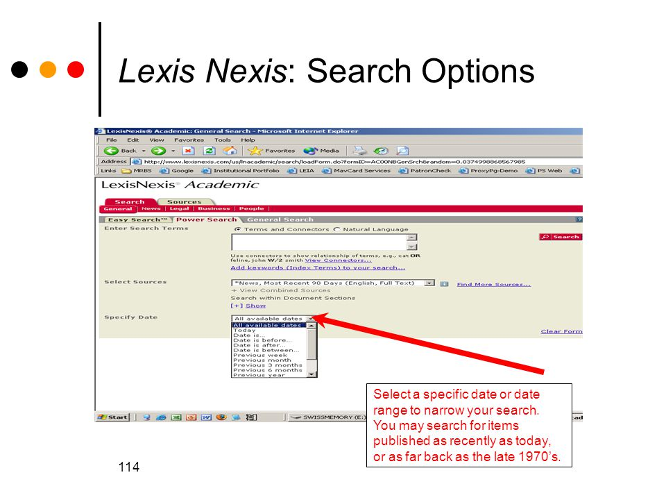 114 Lexis Nexis: Search Options Select a specific date or date range to narrow your search.