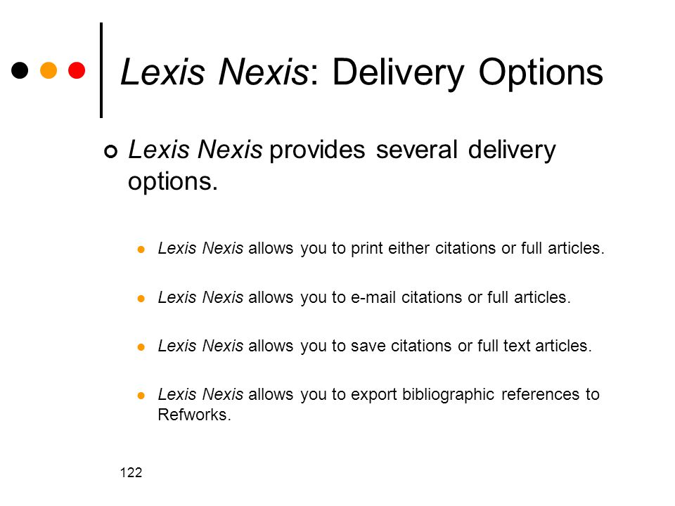 122 Lexis Nexis: Delivery Options Lexis Nexis provides several delivery options.