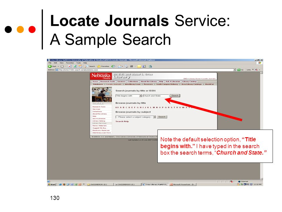 130 Locate Journals Service: A Sample Search Note the default selection option, Title begins with. I have typed in the search box the search terms, Church and State.