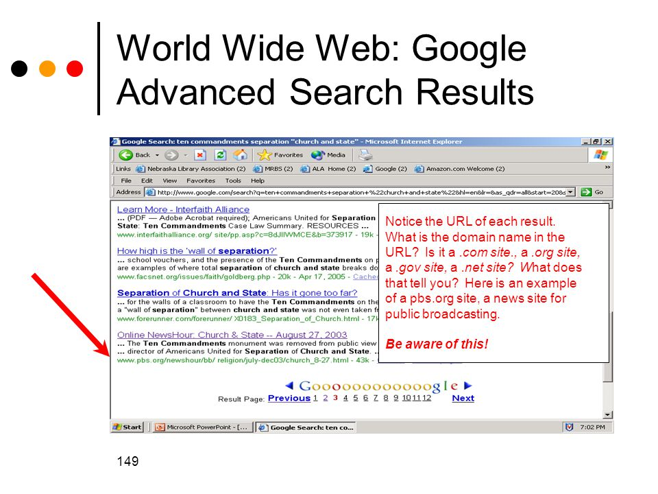 149 World Wide Web: Google Advanced Search Results Notice the URL of each result.