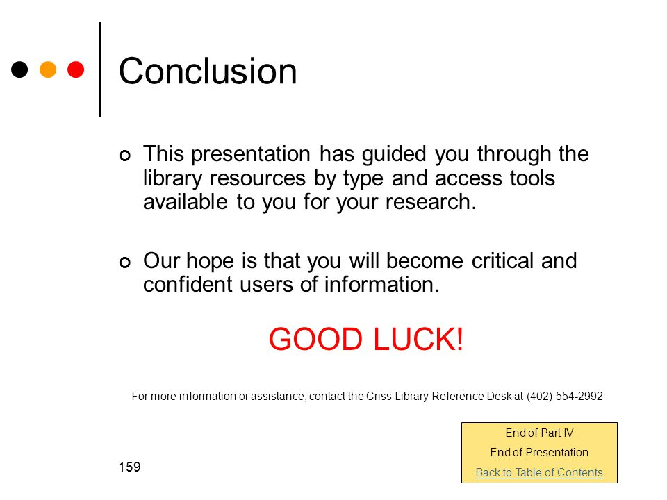159 Conclusion This presentation has guided you through the library resources by type and access tools available to you for your research.
