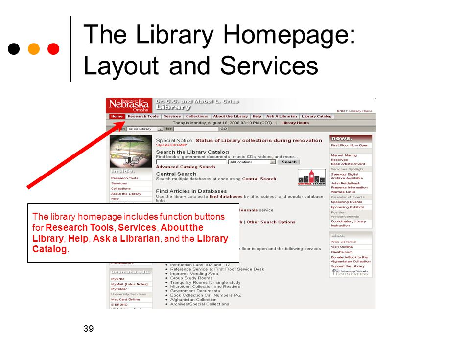 39 The Library Homepage: Layout and Services The library homepage includes function buttons for Research Tools, Services, About the Library, Help, Ask a Librarian, and the Library Catalog.