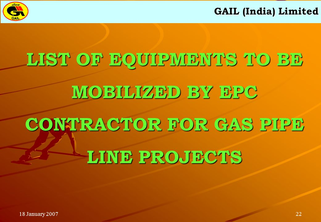 GAIL (India) Limited 2218 January 2007 LIST OF EQUIPMENTS TO BE MOBILIZED BY EPC CONTRACTOR FOR GAS PIPE LINE PROJECTS