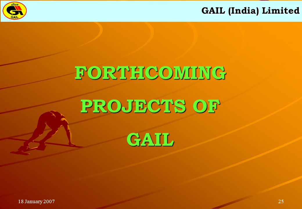 GAIL (India) Limited 2518 January 2007 FORTHCOMING PROJECTS OF GAIL