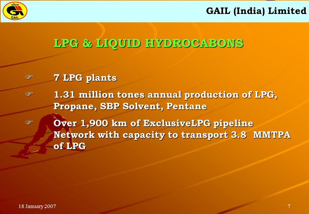 GAIL (India) Limited 718 January 2007  7 LPG plants  1.31 million tones annual production of LPG, Propane, SBP Solvent, Pentane  Over 1,900 km of E