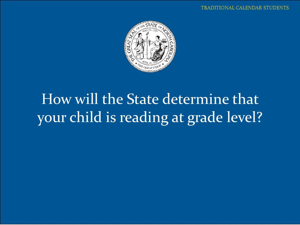 How will the State determine that your child is reading at grade level? TRADITIONAL CALENDAR STUDENTS