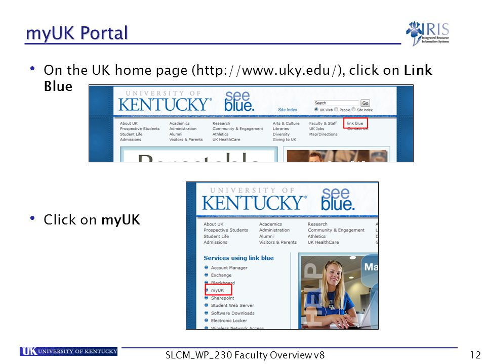 SLCM_WP_230 Faculty Overview v812 myUK Portal On the UK home page (http://www.uky.edu/), click on Link Blue Click on myUK