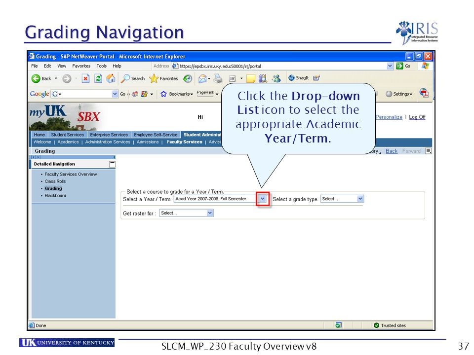 SLCM_WP_230 Faculty Overview v837 Grading Navigation Click the Drop-down List icon to select the appropriate Academic Year/Term.