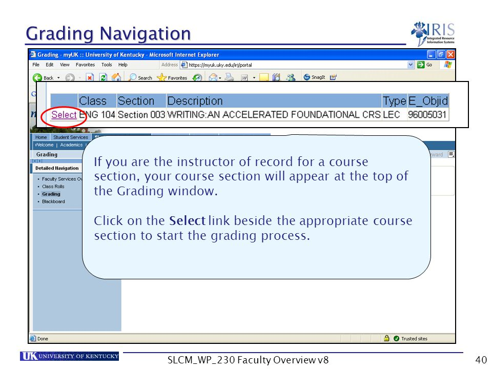 SLCM_WP_230 Faculty Overview v840 Grading Navigation If you are the instructor of record for a course section, your course section will appear at the top of the Grading window.