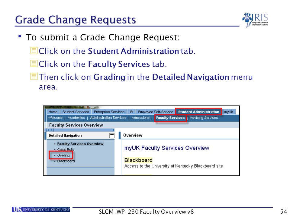 SLCM_WP_230 Faculty Overview v854 Grade Change Requests To submit a Grade Change Request:  Click on the Student Administration tab.