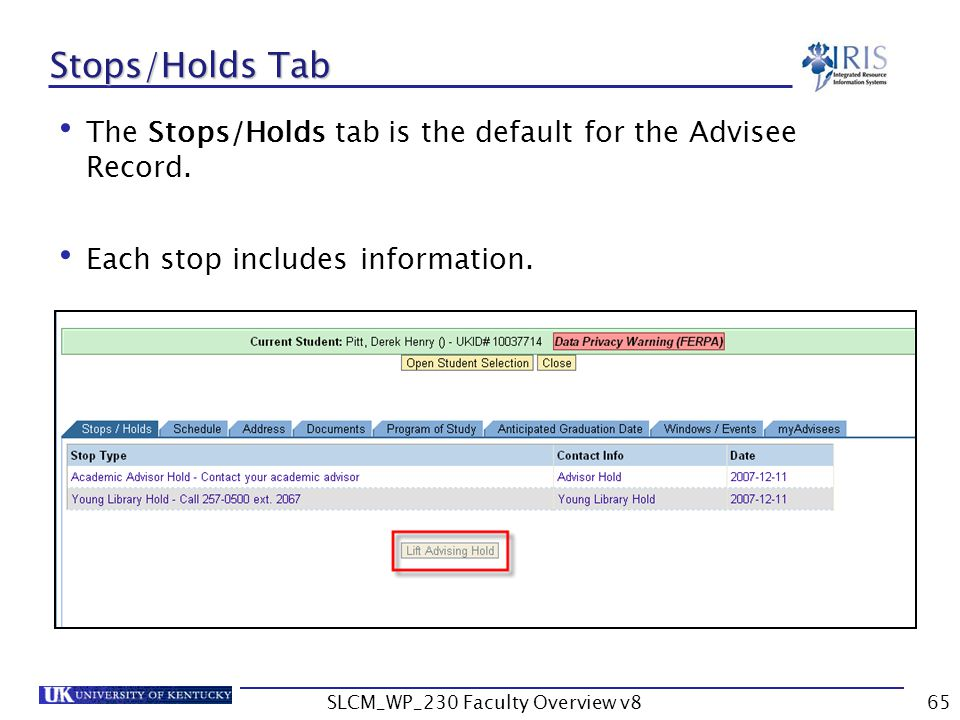 SLCM_WP_230 Faculty Overview v865 Stops/Holds Tab The Stops/Holds tab is the default for the Advisee Record.