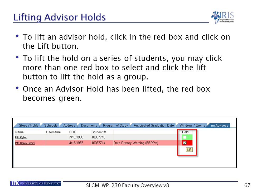 SLCM_WP_230 Faculty Overview v867 Lifting Advisor Holds To lift an advisor hold, click in the red box and click on the Lift button.