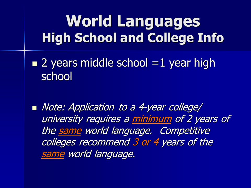 World Languages High School and College Info 2 years middle school =1 year high school 2 years middle school =1 year high school Note: Application to