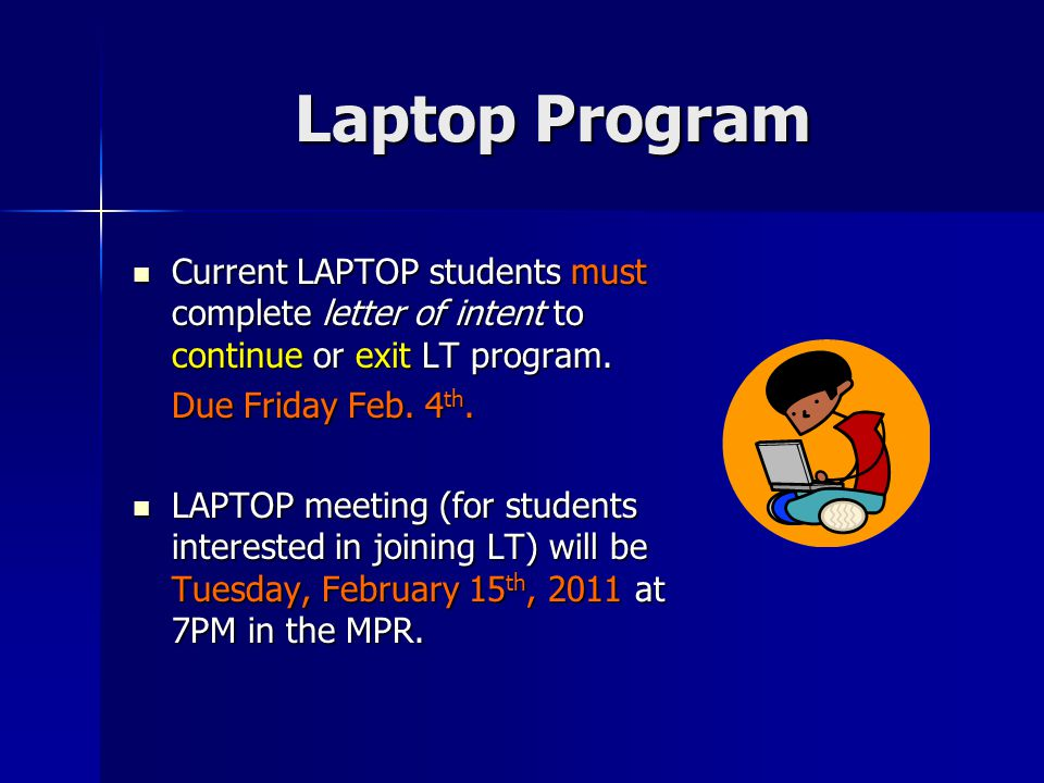 Laptop Program Current LAPTOP students must complete letter of intent to continue or exit LT program. Current LAPTOP students must complete letter of