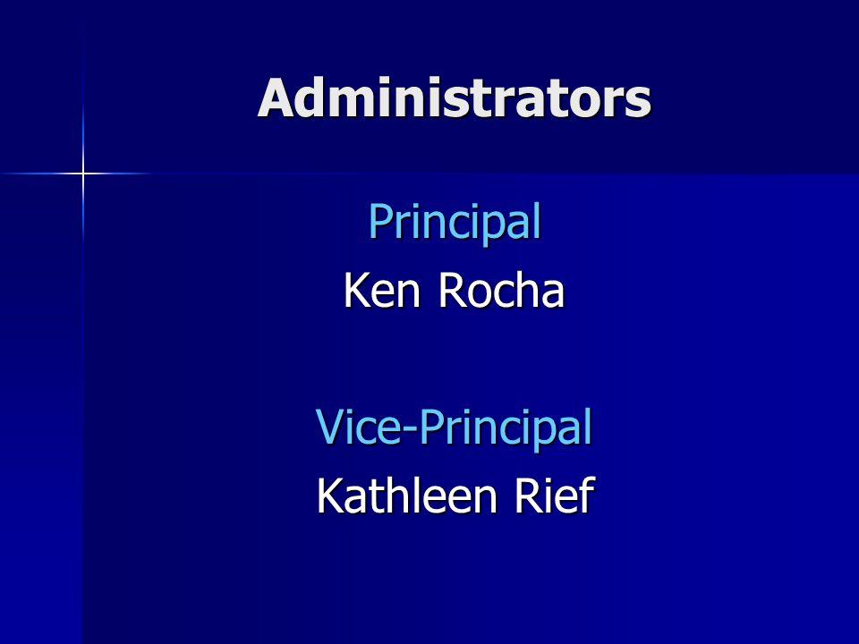 Administrators Principal Ken Rocha Vice-Principal Kathleen Rief