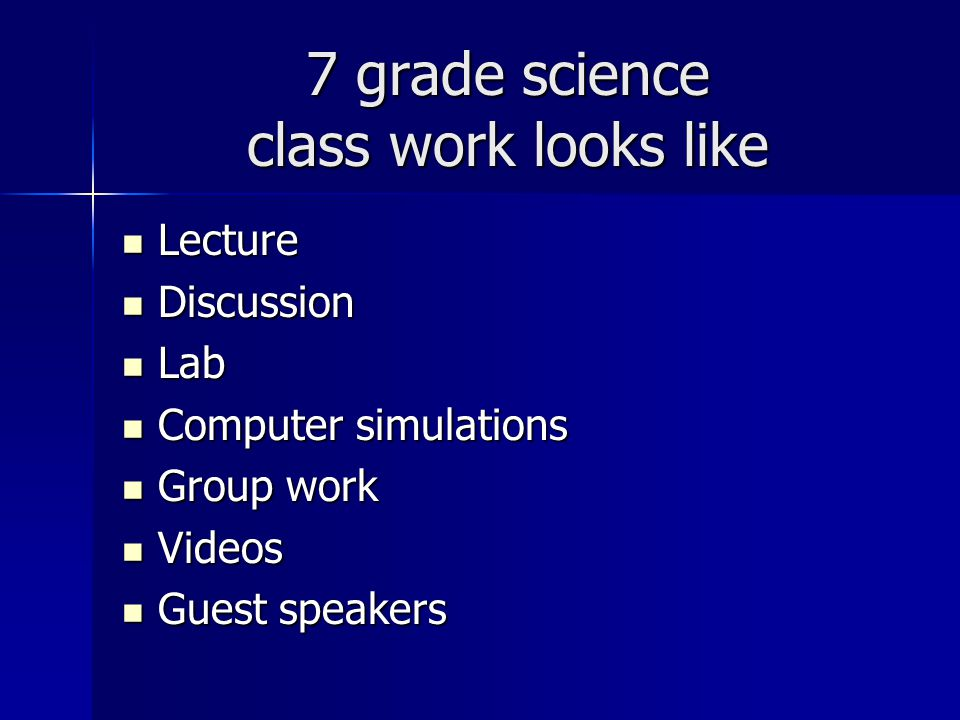 7 grade science class work looks like Lecture Lecture Discussion Discussion Lab Lab Computer simulations Computer simulations Group work Group work Vi