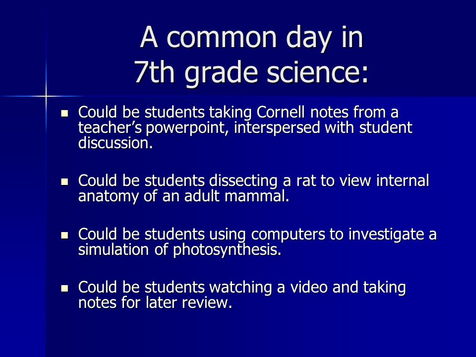 A common day in 7th grade science: Could be students taking Cornell notes from a teacher's powerpoint, interspersed with student discussion. Could be