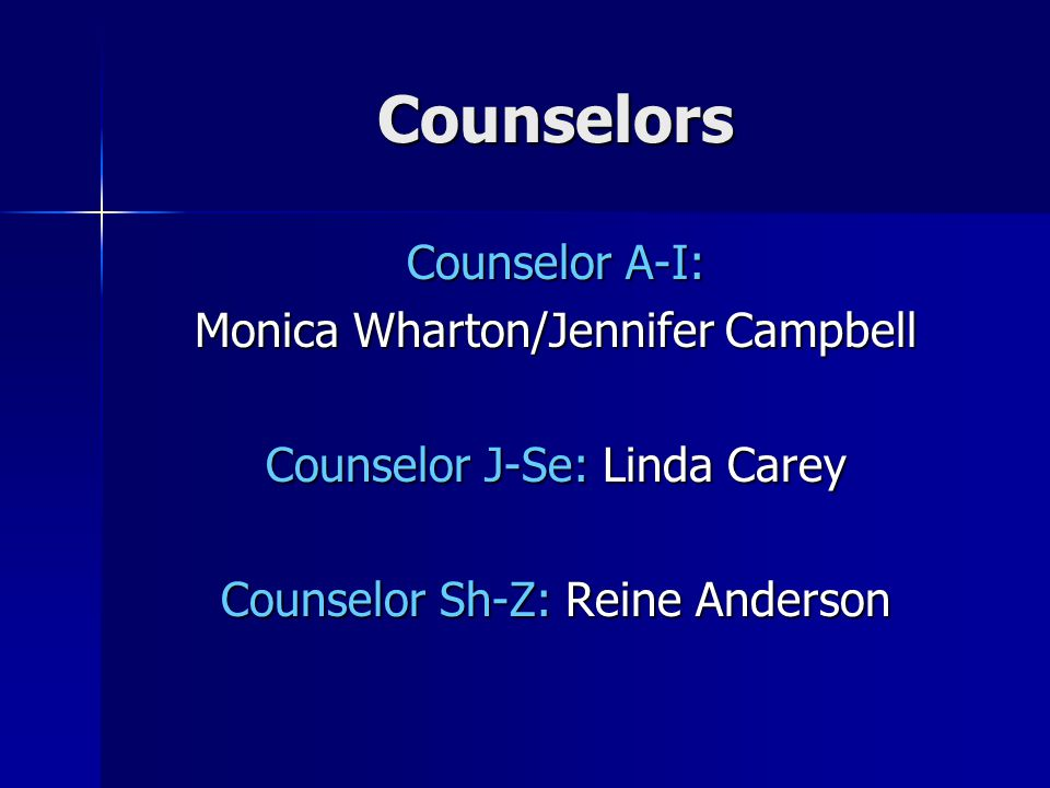 Counselors Counselor A-I: Monica Wharton/Jennifer Campbell Counselor J-Se: Linda Carey Counselor Sh-Z: Reine Anderson
