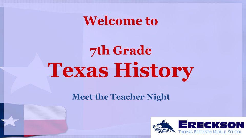 Welcome to 7th Grade Texas History Meet the Teacher Night