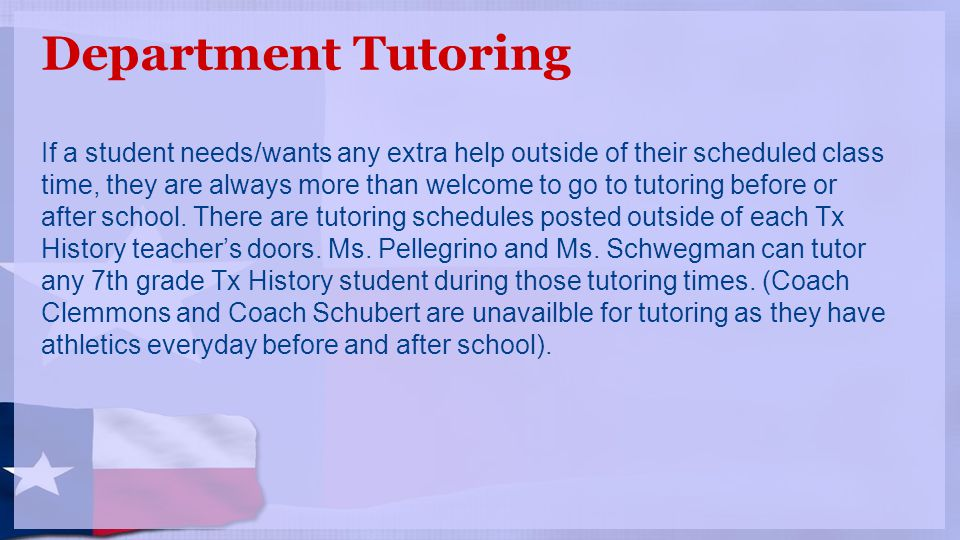 Department Tutoring If a student needs/wants any extra help outside of their scheduled class time, they are always more than welcome to go to tutoring before or after school.