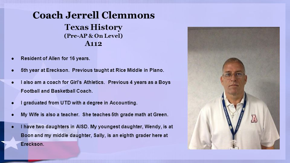 Coach Jerrell Clemmons Texas History (Pre-AP & On Level) A112 ●Resident of Allen for 16 years.