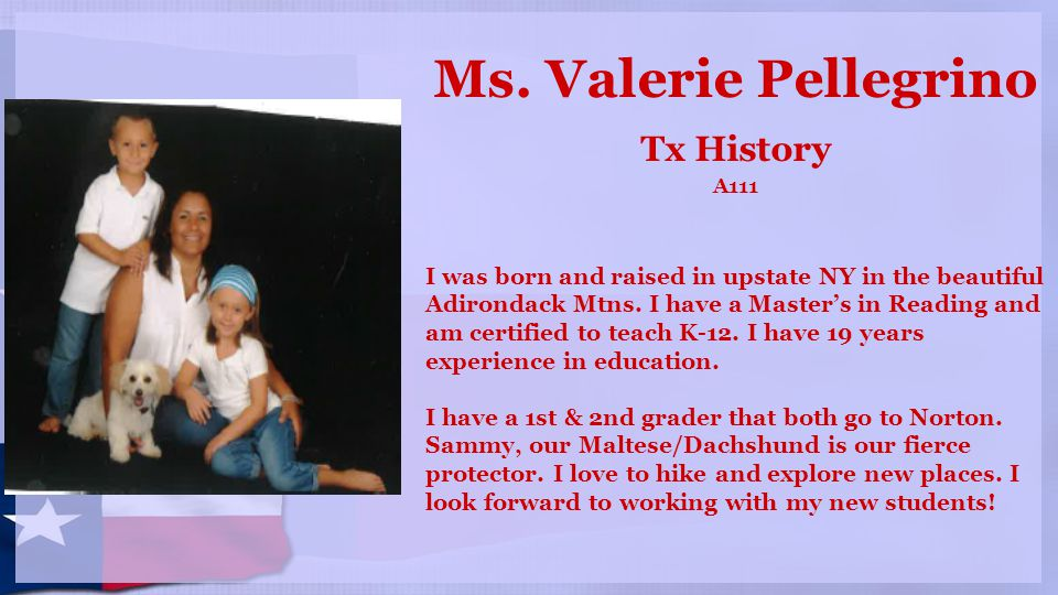 Ms. Valerie Pellegrino Tx History A111 I was born and raised in upstate NY in the beautiful Adirondack Mtns. I have a Master's in Reading and am certi
