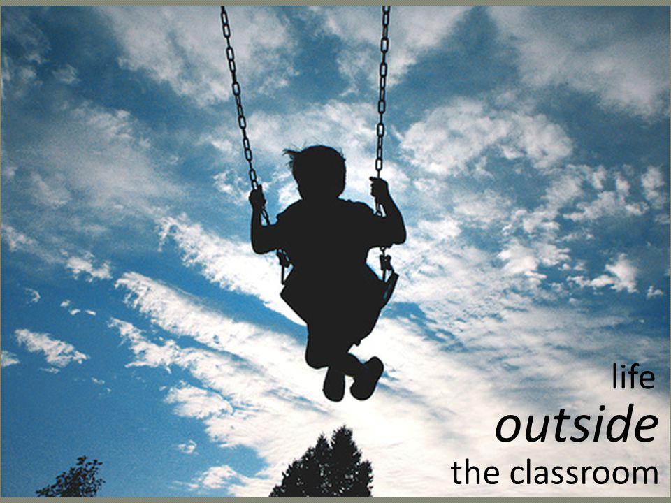 life outside the classroom