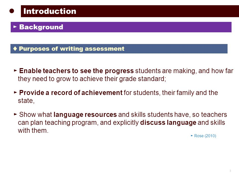 ► Enable teachers to see the progress students are making, and how far they need to grow to achieve their grade standard; ► Provide a record of achievement for students, their family and the state, ► Show what language resources and skills students have, so teachers can plan teaching program, and explicitly discuss language and skills with them.