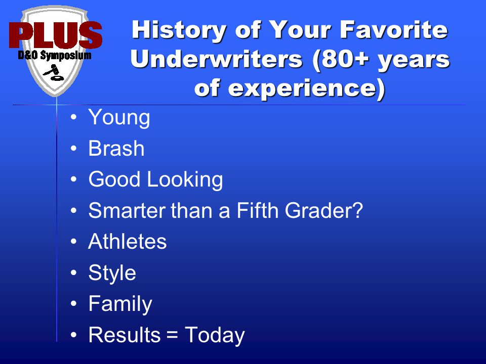 History of Your Favorite Underwriters (80+ years of experience) Young Brash Good Looking Smarter than a Fifth Grader.