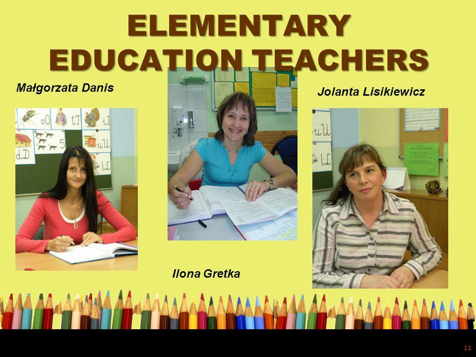 ELEMENTARY EDUCATION TEACHERS 11 Małgorzata Danis Ilona Gretka Jolanta Lisikiewicz