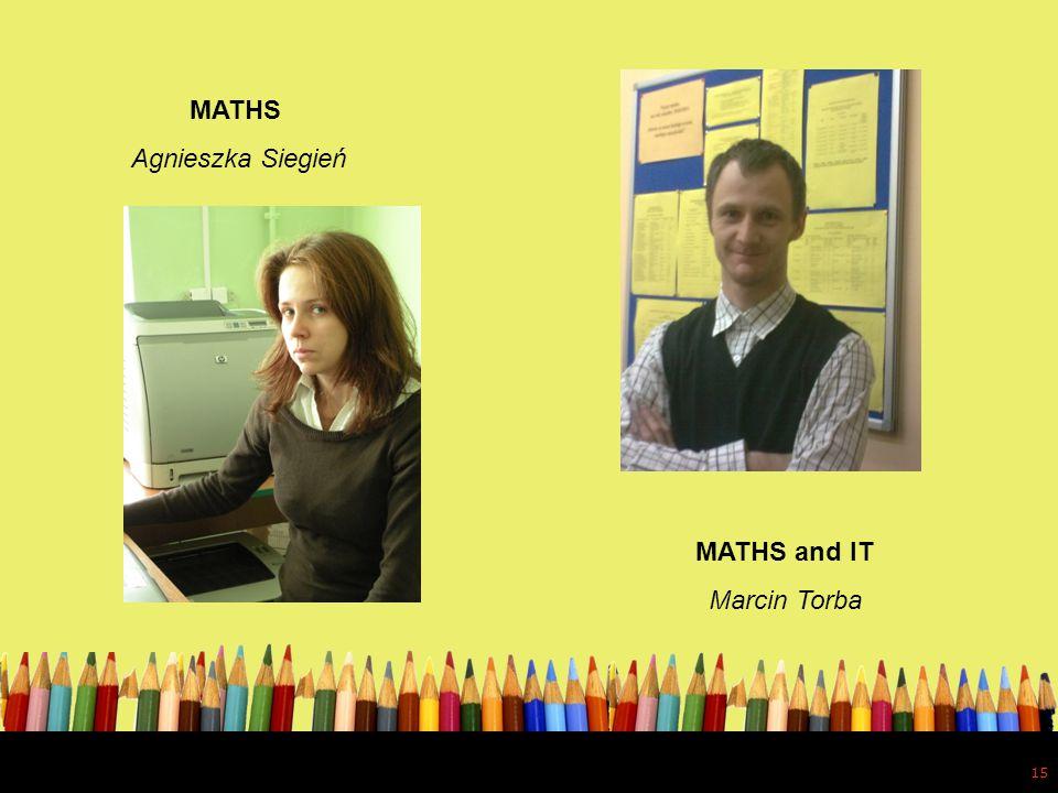 15 MATHS Agnieszka Siegień MATHS and IT Marcin Torba