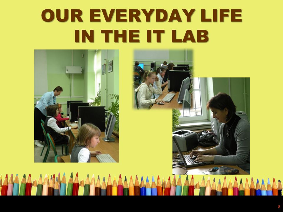 OUR EVERYDAY LIFE IN THE IT LAB 8