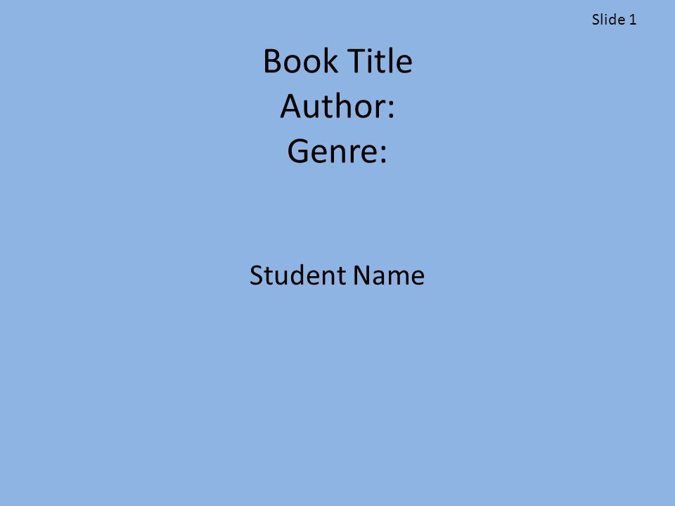 Book Title Author: Genre: Student Name Slide 1